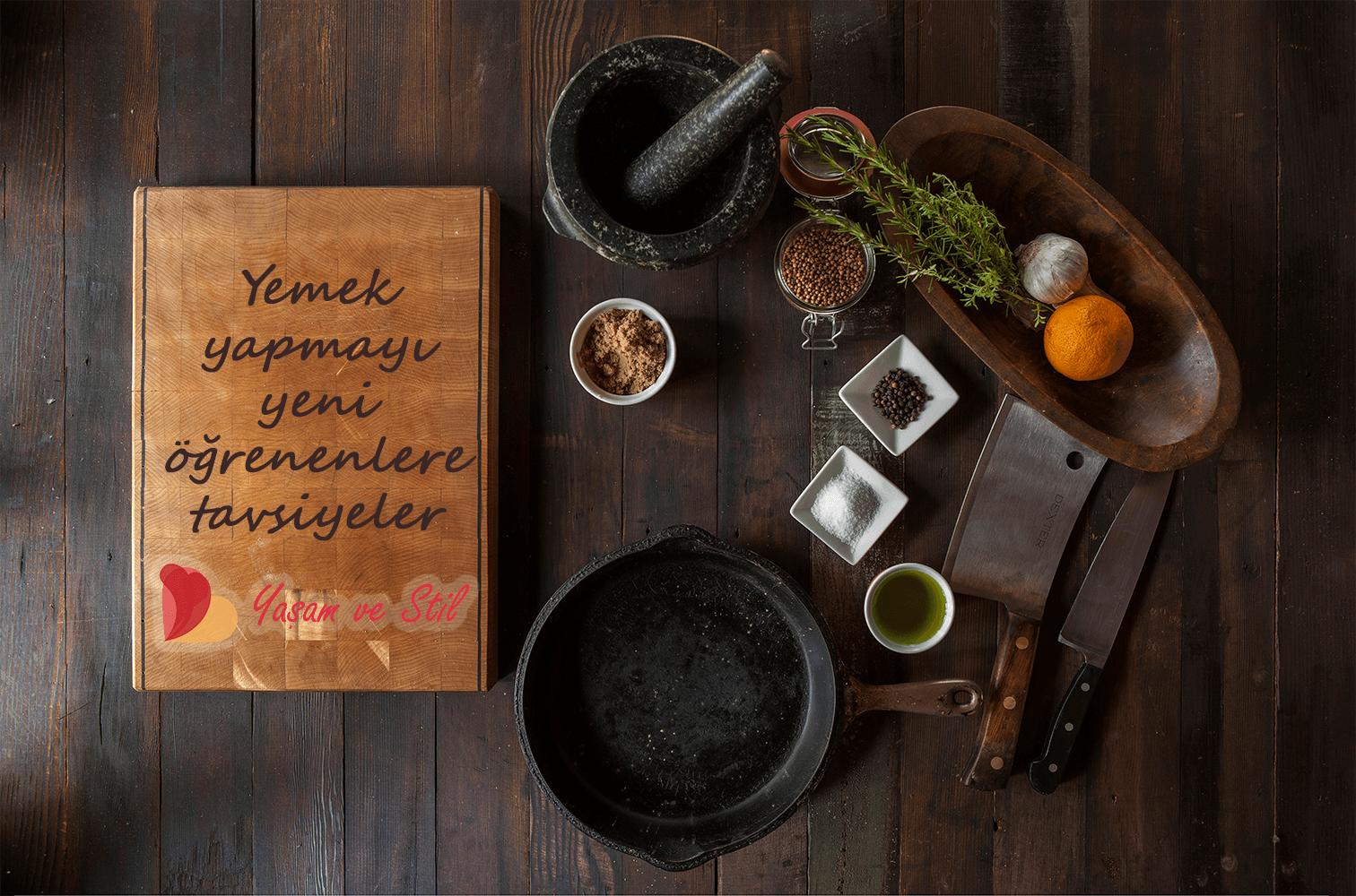 Yemek Yapmayı Yeni Öğrenenlere Tavsiyeler